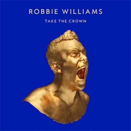 """Robbie Williams: il nuovo album si intitola """"Take The Crown"""" tracklist e copertina"""