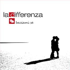 """La Differenza ascolta """"Baciami se"""" nuovo singolo"""