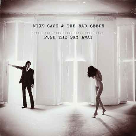 "Nick Cave and the Bad Seeds ""Push the Sky Away"" nuovo album"