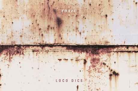 """Loco Dice """"Toxic"""" tracklist e audio EP"""