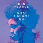 """Ben Pearce """"What I Might Do"""": testo, traduzione e video ufficiale"""