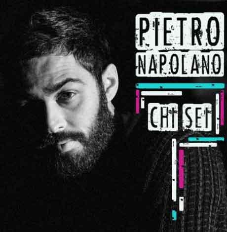 """Pietro Napolano ascolta """"Chi sei?"""" nuovo singolo"""