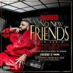 "Dj Khaled ""No New Friends"" ft. Lil Wayne, Drake & Rick Ross"