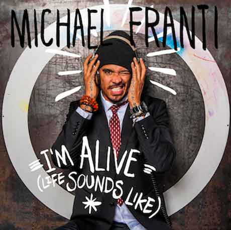 Michael-Franti-Spearhead-Im-Alive-Life-Sounds-Like