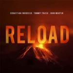 """Sebastian Ingrosso & Tommy Trash """"Reload"""" ft. John Martin"""