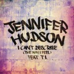 I can't describe (the way I feel) nuovo singolo di Jennifer Hudson feat. T.I.