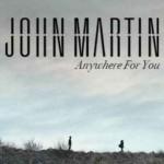 Anywhere For You nuovo singolo di John Martin: video, testo e traduzione