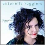 L'impossibile è Certo nuovo album di Antonella Ruggiero: le tracce
