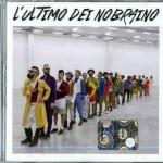 """Nobraino """"L'ultimo Dei Nobraino"""" nuovo album: le tracce"""