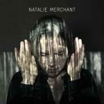 Natalie Merchant: è uscito il disco omonimo: le tracce