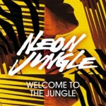 Neon Jungle – Welcome to the Jungle: traduzione testo e video