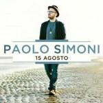 Paolo Simoni – 15 agosto: video ufficiale del nuovo singolo