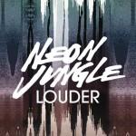 Neon Jungle – Louder: traduzione testo e video ufficiale
