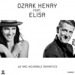 Ozark Henry Ft. Elisa, We Are Incurable Romantics: testo traduzione e video ufficiale