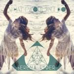 Serena Ryder – What I Wouldn't Do: traduzione testo e video ufficiale