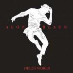 Aloe Blacc, Hello World (The World is Ours) traduzione testo e video ufficiale