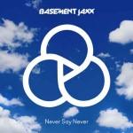 Basement Jaxx, Never Say Never ft. ETML: testo e video ufficiale