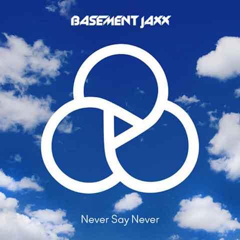 Basement-Jaxx-Never-Say-Never