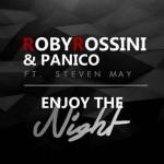 Roby Rossini & Panico – Enjoy The Night (feat. Steven May): testo e video