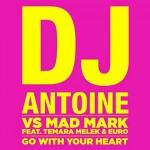 DJ Antoine vs Mad Mark, Go With Your Heart feat. Temara Melek & Euro: video ufficiale e testo