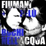 Fiumani + Pelù – Buchi nell'acqua: testo e audio ufficiale