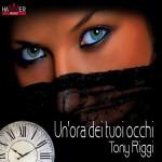 Tony Riggi, Un'ora Dei Tuoi Occhi: testo e audio ufficiale