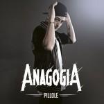 Pillole disco d'esordio del rapper Anagogia uscito oggi: tracklist