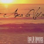 Edge of Universe – Ama la Vida (feat. Rob Lear & Leo Diaz)