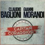Claudio Baglioni & Gianni Morandi, Capitani coraggiosi testo e video ufficiale