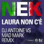 Nek – Laura non c'è (DJ Antoine Vs Mad Mark Remix & Radio Edit): testo e audio