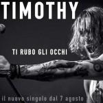 Timothy, Ti rubo gli occhi: testo e video