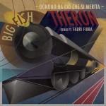Ognuno ha ciò che si merita (Theron Remix) nuovo singolo di Big Fish ft. Fabri Fibra: testo e audio
