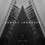 Axwell /\ Ingrosso – This Time: testo, traduzione & lyric video (feat. Pusha T)