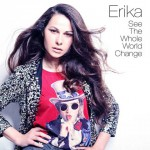 Erika – See The Whole World Change: testo, traduzione e lyric video del nuovo singolo