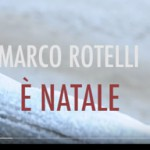Marco Rotelli – E' Natale: testo e video ufficiale
