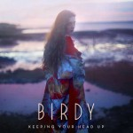 Birdy – Keeping Your Head Up: traduzione testo + audio + video ufficiale