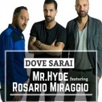 Mr. Hyde feat. Rosario Miraggio, Dove sarai: testo e audio