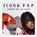 Icona Pop – Someone Who Can Dance: traduzione testo e audio