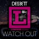 Des3ett – Watch Out: audio Original Mix + Marco Martani & Dj Cento Rmx