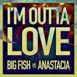 Big Fish vs Anastacia – I'm Outta Love : testo, traduzione e audio