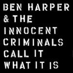 Ben Harper & The Innocent Criminals, Call It What It Is: tracklist album in uscita