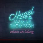 Hugel & Jasmine Thompson – Where We Belong: traduzione testo e video
