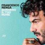 Scriverò il tuo nome nuovo album di Francesco Renga in uscita: tracklist