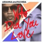 Arianna & Flo Rida – Who Did You Love: testo, traduzione e video