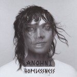 Anohni (Antony Hegarty), Hopelessness è il nuovo album disponibile in CD e Vinile: tracklist e audio