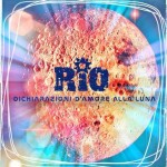 RIO – Dichiarazioni d'amore alla luna: testo e audio del nuovo singolo + video