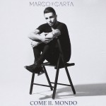 """Marco Carta """"Come il mondo"""": ascolta il nuovo disco di inediti"""