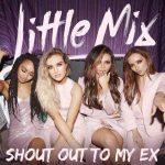 """Little Mix: ascolta il nuovo brano contro Zayn Malik """"Shout Out To My Ex"""" + testo e traduzione + video"""