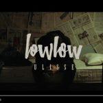 LowLow: video e testo del nuovo singolo Ulisse