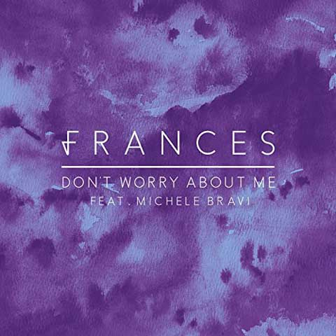 copertina-dont-worry-about-me-frances-feat-michele-bravi